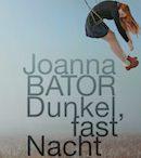 Joanna Bator - Dunkel fast Nacht
