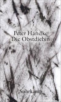Peter Handke - Die Obstdiebin, suhrkamp