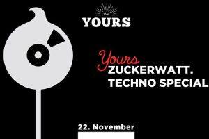 YOURS - Techno Special w/ZUCKERWATT @ YOURS Bar