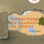 Thomas Stangl - Die Geschichte des Körpers; Droschl Verlag
