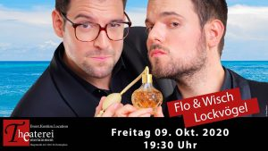 Flo & Wisch - Lockvögel @ Theaterei Entertainment