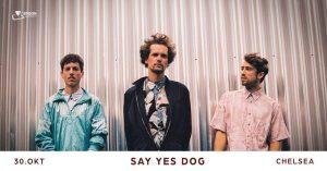 Say Yes Dog • Wien • Chelsea @ Chelsea